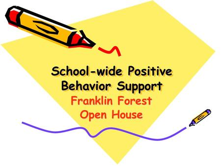 Franklin Forest Open House School-wide Positive Behavior Support.