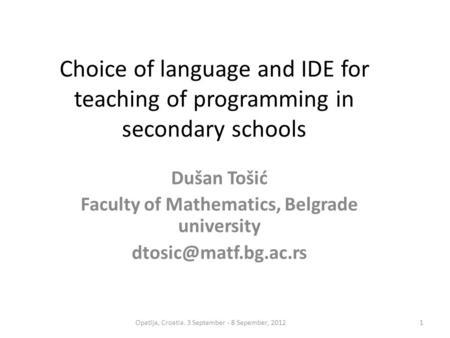 Choice of language and IDE for teaching of programming in secondary schools Dušan Tošić Faculty of Mathematics, Belgrade university