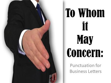 To Whom it May Concern: Punctuation for Business Letters.