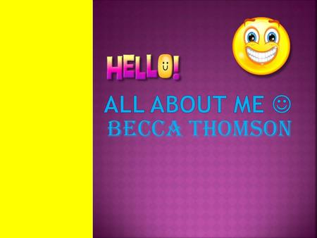 Becca thomson. My family is so wonderful. I love them all so much!!! They are always there for me. I love them all so much!!!!