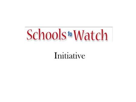Initiative. What is Schools to Watch? Schools to Watch® is an initiative launched by the National Forum to Accelerate Middle-Grades Reform in 1999.National.