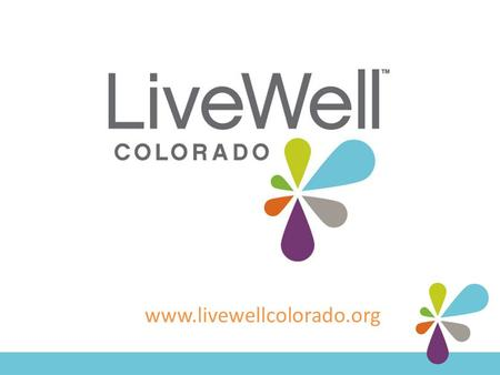 Www.livewellcolorado.org. Physical Activity in Schools Resources and Case Studies to Implement HB11-1069 A webinar hosted by LiveWell Colorado August.