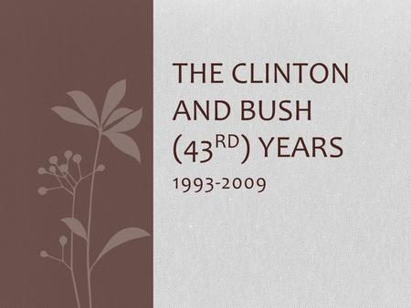 1993-2009 THE CLINTON AND BUSH (43 RD ) YEARS. SSUSH25 The student will describe changes in national politics since 1968. e. Explain the relationship.