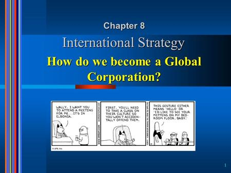 1 International Strategy Chapter 8 How do we become a Global Corporation?