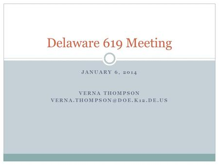 JANUARY 6, 2014 VERNA THOMPSON Delaware 619 Meeting.