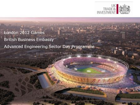 London 2012 Games British Business Embassy Advanced Engineering Sector Day Programme.