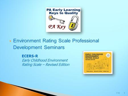  Environment Rating Scale Professional Development Seminars 7.111 ECERS-R Early Childhood Environment Rating Scale – Revised Edition.