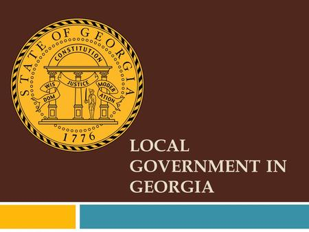 LOCAL GOVERNMENT IN GEORGIA. STANDARD FOCUS SS8CG5: The student will analyze the role of local governments in the state of Georgia. a. Explain the origins,