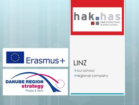 "LINZ  our school  regional company. OUR SCHOOL HAK  Business Academy  LINZ INTERNATIONAL BUSINESS SCHOOL  Takes 5 years with ""Matura""  You are allowed."