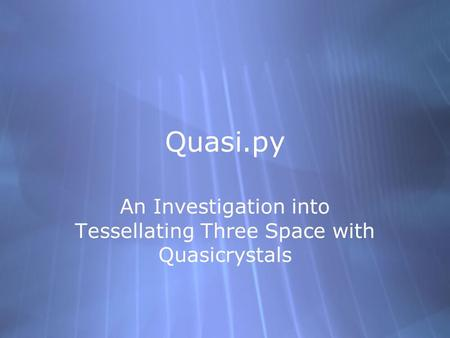 Quasi.py An Investigation into Tessellating Three Space with Quasicrystals.