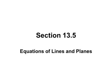 Section 13.5 Equations of Lines and Planes. VECTOR EQUATION OF A LINE Consider the line L that passes through the point P 0 (x 0, y 0, z 0 ) with direction.