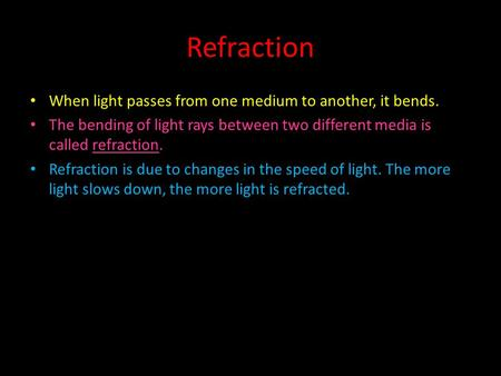 Refraction When light passes from one medium to another, it bends.