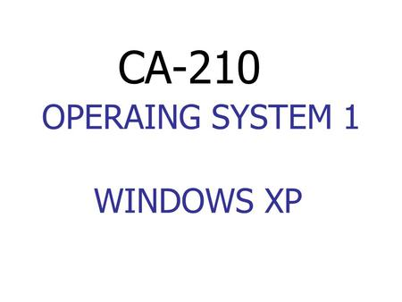 OPERAING SYSTEM 1 CA-210 WINDOWS XP. CHAPTER 1 OPERATING SYSTEM FUNDAMENTALS.