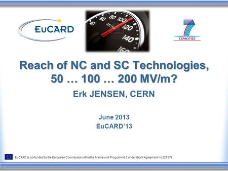 EuCARD is co-funded by the European Commission within the Framework Programme 7 under Grant Agreement no 227579. Reach of NC and SC Technologies, 50 …