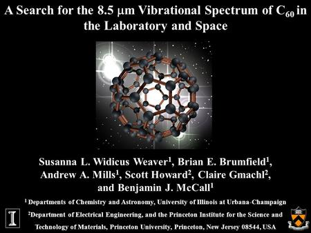 A Search for the 8.5  m Vibrational Spectrum of C 60 in the Laboratory and Space Susanna L. Widicus Weaver 1, Brian E. Brumfield 1, Andrew A. Mills 1,