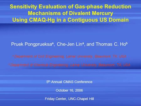 Sensitivity Evaluation of Gas-phase Reduction Mechanisms of Divalent Mercury Using CMAQ-Hg in a Contiguous US Domain Pruek Pongprueksa a, Che-Jen Lin a,