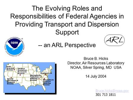 The Evolving Roles and Responsibilities of Federal Agencies in Providing Transport and Dispersion Support -- an ARL Perspective Bruce B. Hicks Director,