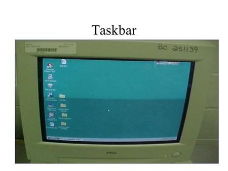 Taskbar. START TASKBAR Programs Start Menu has the seven basics commands: Programs, Documents, Settings, Find, Help, Run, and Shut down.