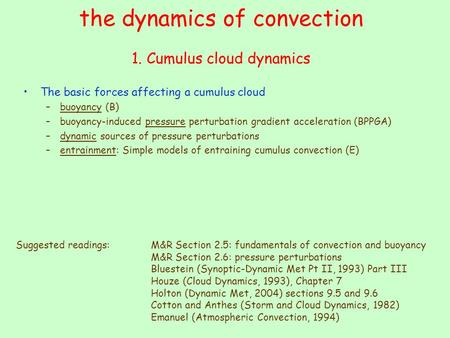The dynamics of convection 1. Cumulus cloud dynamics The basic forces affecting a cumulus cloud –buoyancy (B) –buoyancy-induced pressure perturbation gradient.