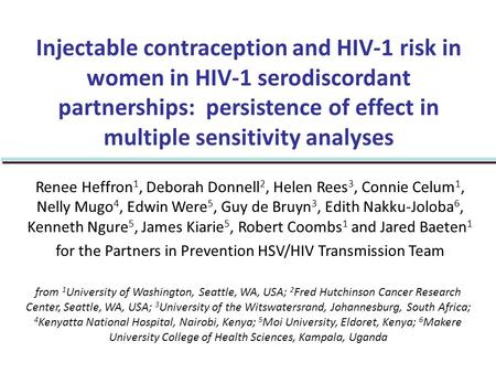 Injectable contraception and HIV-1 risk in women in HIV-1 serodiscordant partnerships: persistence of effect in multiple sensitivity analyses Renee Heffron.
