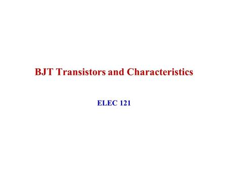 BJT Transistors and Characteristics ELEC 121. January 2004ELEC 1212 Introduction to BJT's BJT Specification Sheets BJT Characteristic Family of Curves.