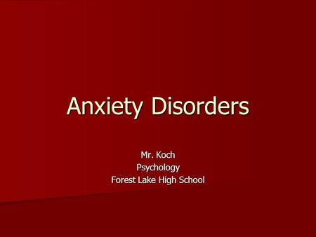 Anxiety Disorders Mr. Koch Psychology Forest Lake High School.