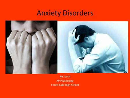 Anxiety Disorders Mr. Koch AP Psychology Forest Lake High School.