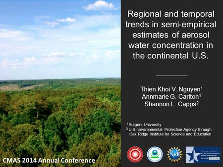 Regional and temporal trends in semi-empirical estimates of aerosol water concentration in the continental U.S. Thien Khoi V. Nguyen 1 Annmarie G. Carlton.