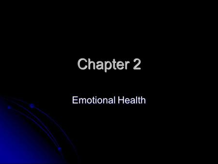 Chapter 2 Emotional Health. Definitions Emotional Health Emotional Health The state of being free of mental disturbances that limit functioning The state.