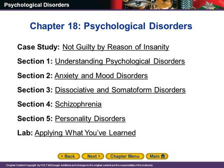 Psychological Disorders Original Content Copyright by HOLT McDougal. Additions and changes to the original content are the responsibility of the instructor.