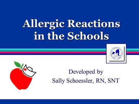 Allergic Reactions in the Schools Developed by Sally Schoessler, RN, SNT.