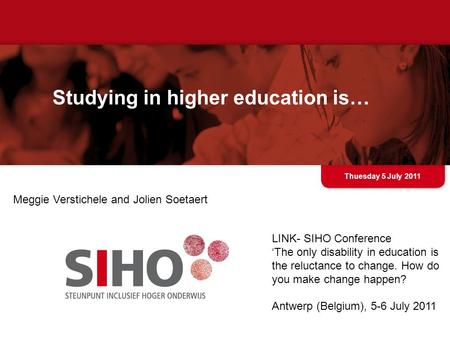 Studying in higher education is… Thuesday 5 July 2011 LINK- SIHO Conference 'The only disability in education is the reluctance to change. How do you make.