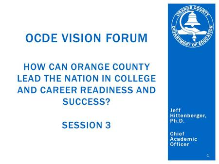 Orange County Department of Education Al Mijares, Ph.D., County Superintendent of Schools Jeff Hittenberger, Ph.D. Chief Academic Officer 1 OCDE VISION.