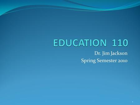 Dr. Jim Jackson Spring Semester 2010 1. Let's gather some information- Why are you taking this course? (could be more than one reason) Need credit? Want.