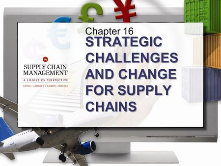 Chapter 16 STRATEGIC CHALLENGES AND CHANGE FOR SUPPLY CHAINS.