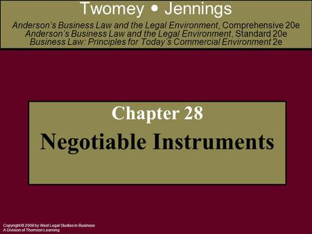 Copyright © 2008 by West Legal Studies in Business A Division of Thomson Learning Chapter 28 Negotiable Instruments Twomey Jennings Anderson's Business.