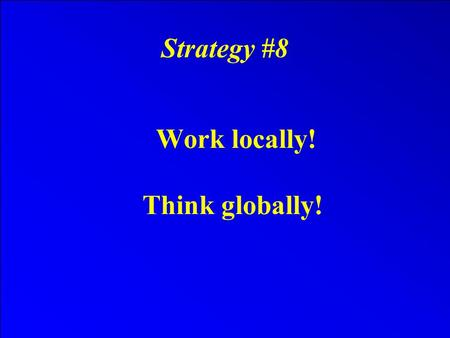 Strategy #8 Work locally! Think globally!. International Goldmine! The opportunity of Morinda crosses frontiers around the world.