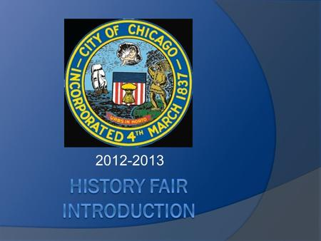 2012-2013. What is History Fair?  All students in this class MUST complete a history fair project during 2 nd / 3 rd quarter.  You will research a topic.