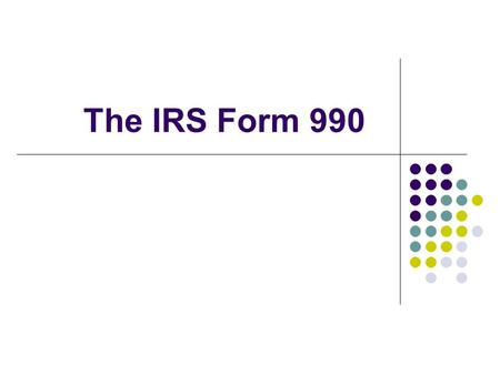 The IRS Form 990. What is the Form 990 Form 990 is an annual reporting return that certain tax- exempt organizations must file with the IRS. It provides.