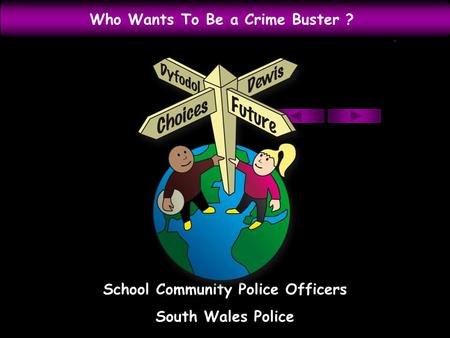 Who Wants To Be a Crime Buster ? School Community Police Officers South Wales Police.