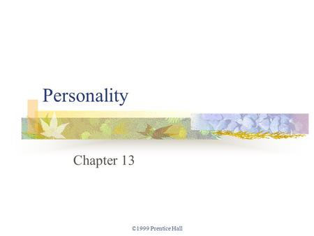 ©1999 Prentice Hall Personality Chapter 13. ©1999 Prentice Hall Measuring Personality Genetic influences on personality. Environmental influences on personality.