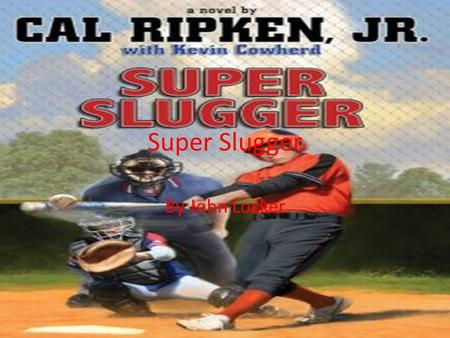 Super Slugger By John Locker. I did a baseball to show that Cody was apart of a championship baseball team. When he was playing baseball, he wasn't thinking.