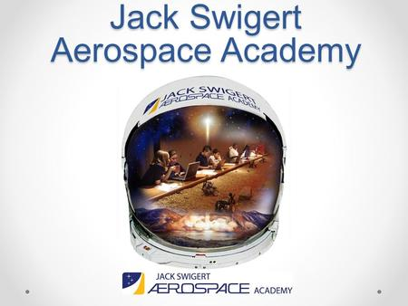 Jack Swigert Aerospace Academy. We Have Fun Things to Do At Our School! Do You Like Space? Do you want to learn from Astronauts and Engineers? Do you.