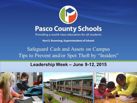 "Safeguard Cash and Assets on Campus Tips to Prevent and/or Spot Theft by ""Insiders"" Leadership Week – June 9-12, 2015."