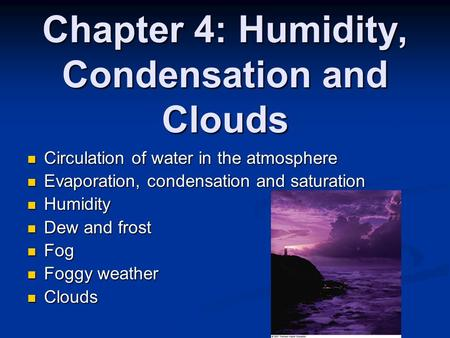 Chapter 4: Humidity, Condensation and Clouds Circulation of water in the atmosphere Circulation of water in the atmosphere Evaporation, condensation and.