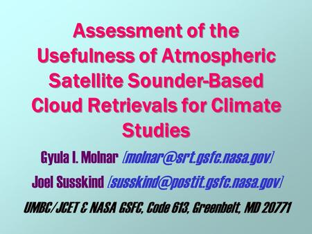 Assessment of the Usefulness of Atmospheric Satellite Sounder-Based Cloud Retrievals for Climate Studies Gyula I. Molnar Joel.