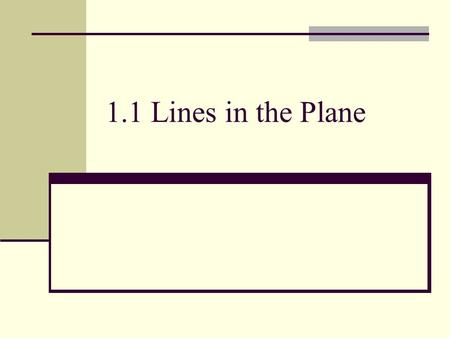 1.1 Lines in the Plane. Objectives: Write the slope-intercept form of an equation given the slope and a point or two points, Write the standard form of.