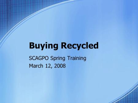 Buying Recycled SCAGPO Spring Training March 12, 2008.