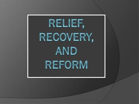 "Relief, Recovery, and Reform  Franklin Roosevelt's motto for the New Deal was ""Relief, Recovery, Reform."" Relief of people's immediate suffering; Recovery."