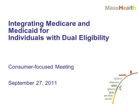 Consumer-focused Meeting September 27, 2011 Integrating Medicare and Medicaid for Individuals with Dual Eligibility.